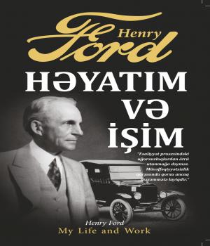 Həyatım və İşim - Henri Ford