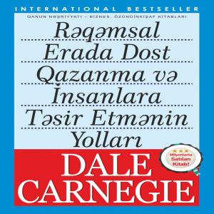Rəqəmsal erada dost qazanmaq və insanlara təsir etməyin yolları - Dale Carnegie