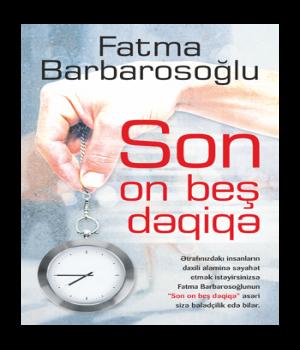 Son on beş dəqiqə - Fatma Barbarosoğlu