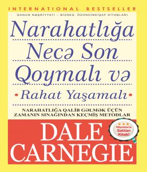 Narahatlığa necə son qoymalı və rahat yaşamalı - Dale Carnegie