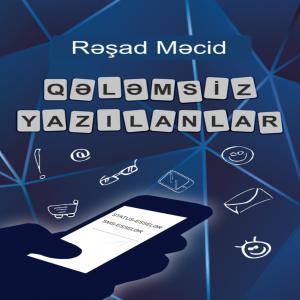 Qələmsiz yazılanlar - Rəşad Məcid