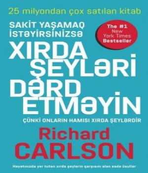 Xırda Şeyləri Dərd Etməyin – Richard Carlson